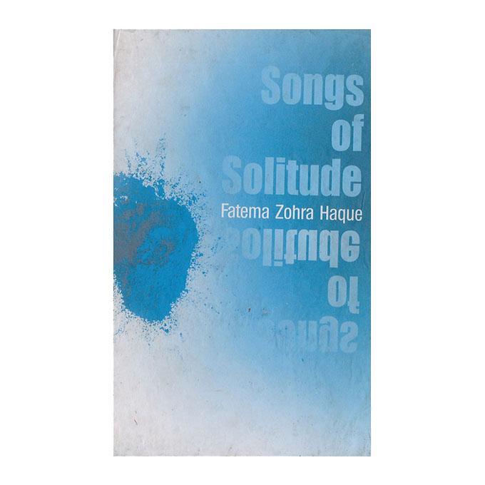 Songs Of Solitude: Fatema Zohra Haque