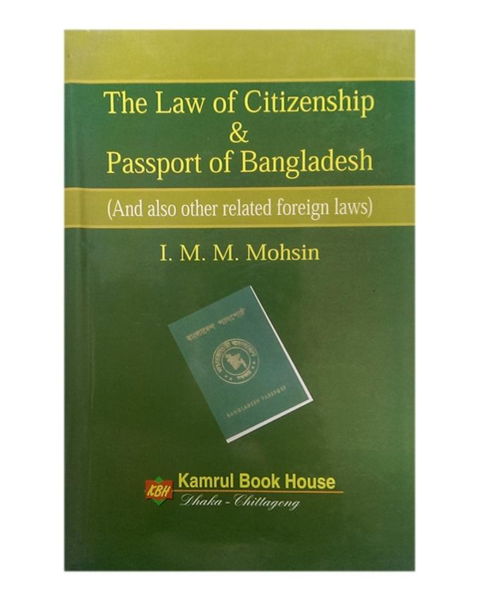 The Law of Citizenship and Passport of Bangladesh by I.M.M. Moshin