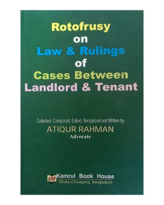 Rotofrusy on Law and Rulings of Cases Between Landlord And tenant by Atiqur Rahman