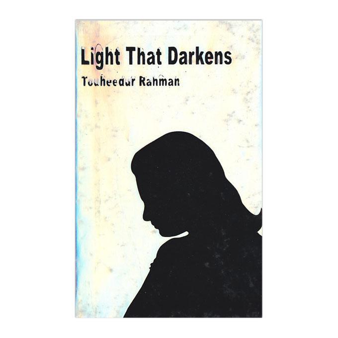 Light That Darkens: Touhidu Rahman