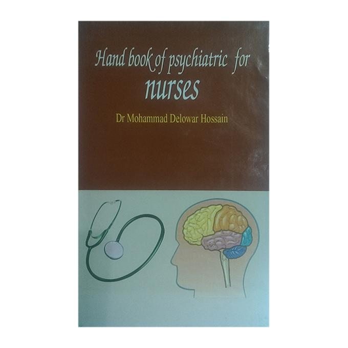 Hand Book of Psycriatic for Nurse by Dr. Mohammad Delowar Hossain
