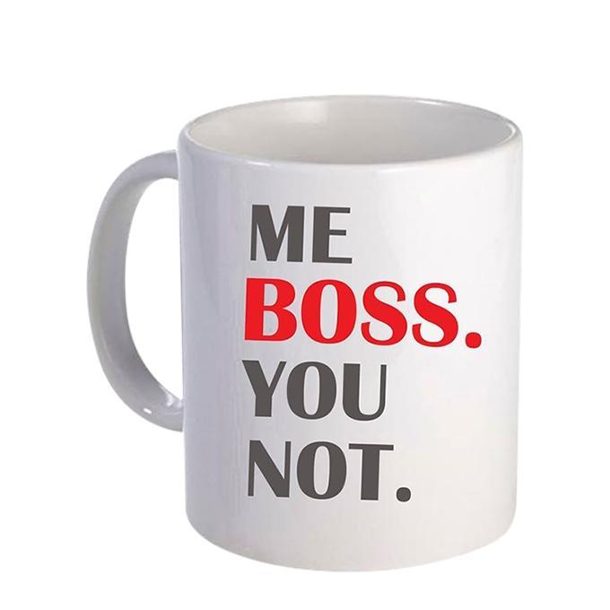 Me Boss You Not Ceramic  Mug - White
